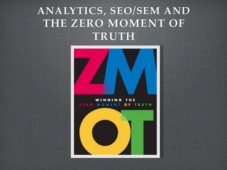 ANALYTICS, SEO/SEM ANDTHE ZERO MOMENT OF       TRUTH