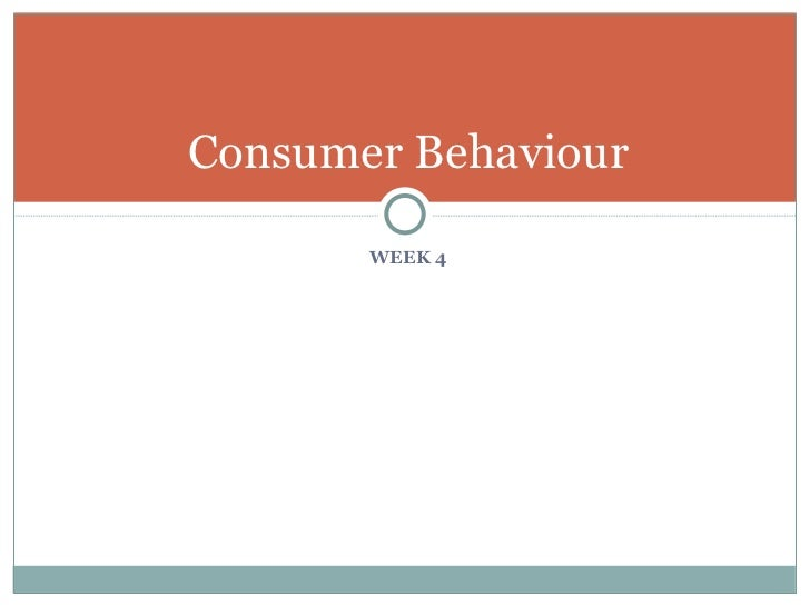 Consumer Behaviour <ul><li>WEEK 4 </li></ul>