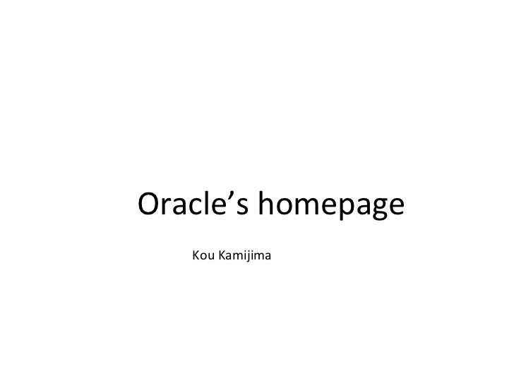 <ul><ul><ul><ul><ul><li>Oracle's homepage </li></ul></ul></ul></ul></ul><ul><ul><ul><ul><ul><li>Kou Kamijima </li></ul></u...