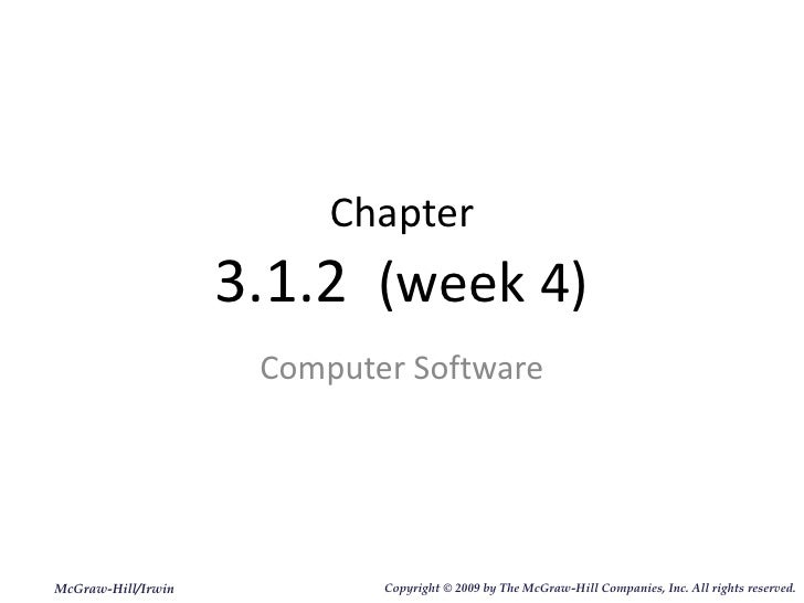 Chapter 3.1.2  (week 4) Computer Software McGraw-Hill/Irwin Copyright   © 2009 by The McGraw-Hill Companies, Inc. All righ...