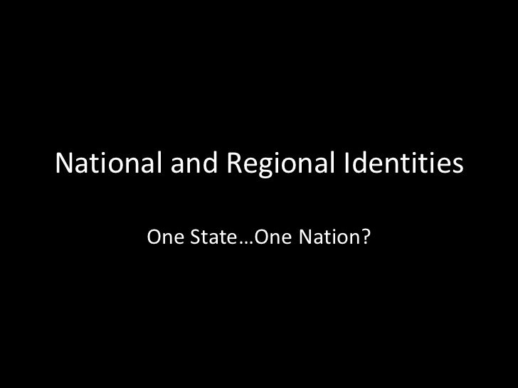National and Regional Identities       One State…One Nation?