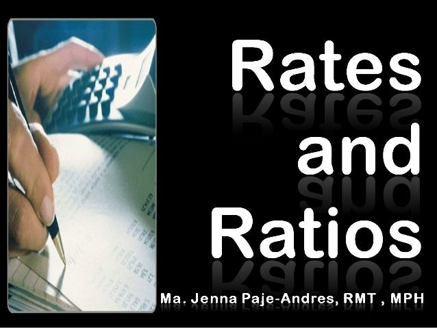 RATIO is called a proportion is the quotient of two numbers. Example is number of deaths per populationRATE is a ratio inv...