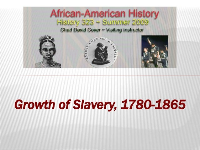 Growth of Slavery, 1780-1865