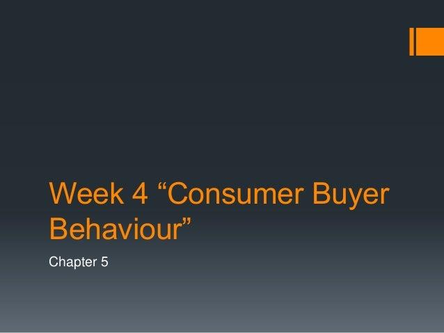 """Week 4 """"Consumer BuyerBehaviour""""Chapter 5"""