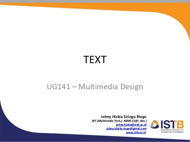 TEXTUG141 – Multimedia Design                 Johny Hizkia Siringo Ringo           BIT (Multimedia Tech.), MIMS (Soft. Dev...