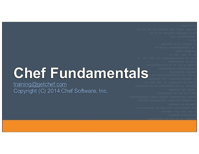 Chef Fundamentals training@getchef.com Copyright (C) 2014 Chef Software, Inc.