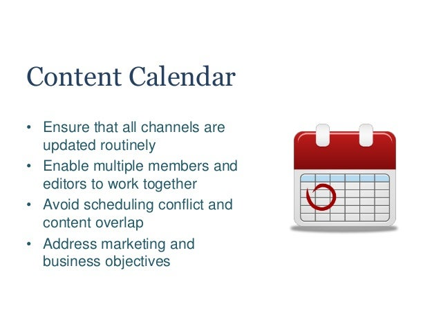 Content Calendar • Ensure that all channels are updated routinely • Enable multiple members and editors to work together •...