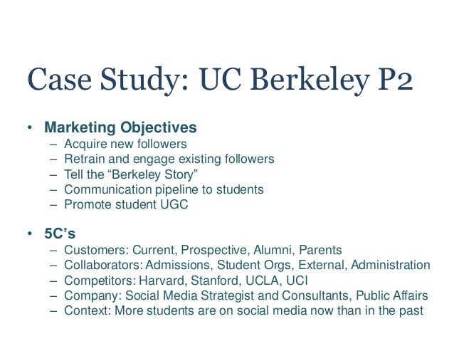 Case Study: UC Berkeley P2 • Marketing Objectives – Acquire new followers – Retrain and engage existing followers – Tell t...
