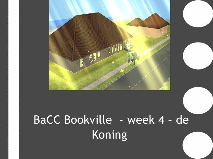 BaCC Bookville - week 4 – de         Koning