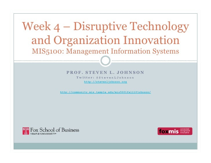 Week 4 – Disruptive Technology  and Organization Innovation  MIS5100: Management Information Systems             PROF. STE...