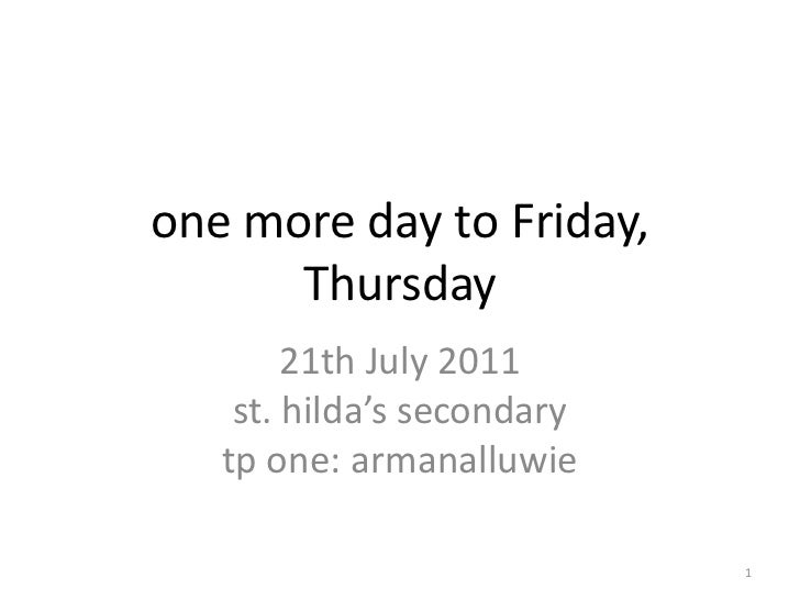 one more day to Friday, Thursday<br />21th July 2011<br />st. hilda's secondary<br />tp one: armanalluwie<br />1<br />