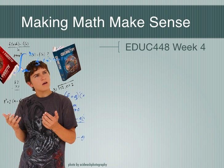 Making Math Make Sense                                      EDUC448 Week 4           photo by acidwashphotography