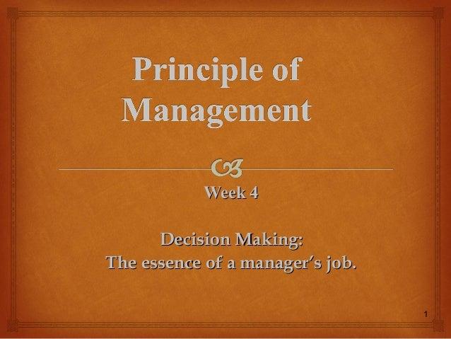 1 Week 4Week 4 Decision Making:Decision Making: The essence of a manager's job.The essence of a manager's job.