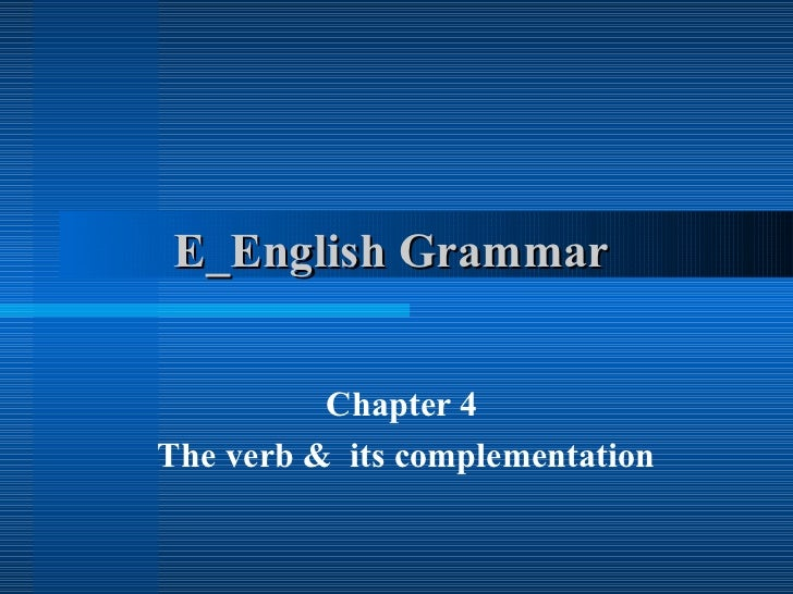 E_English Grammar  Chapter 4  The verb &  its complementation