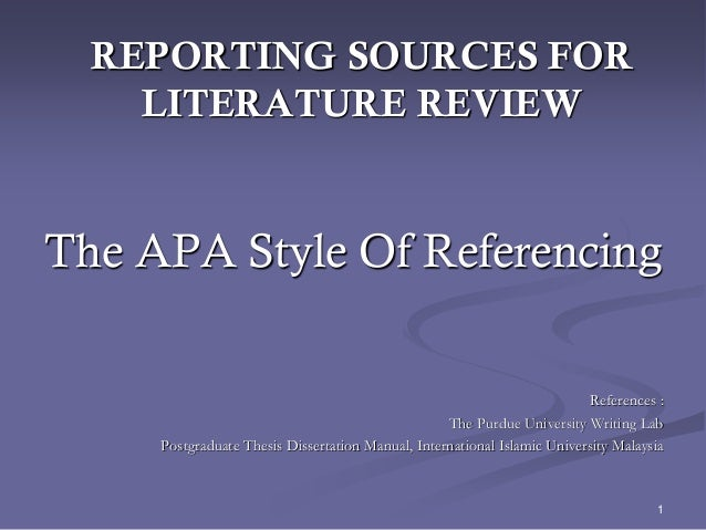 1 REPORTING SOURCES FOR LITERATURE REVIEW The APA Style Of Referencing References : The Purdue University Writing Lab Post...