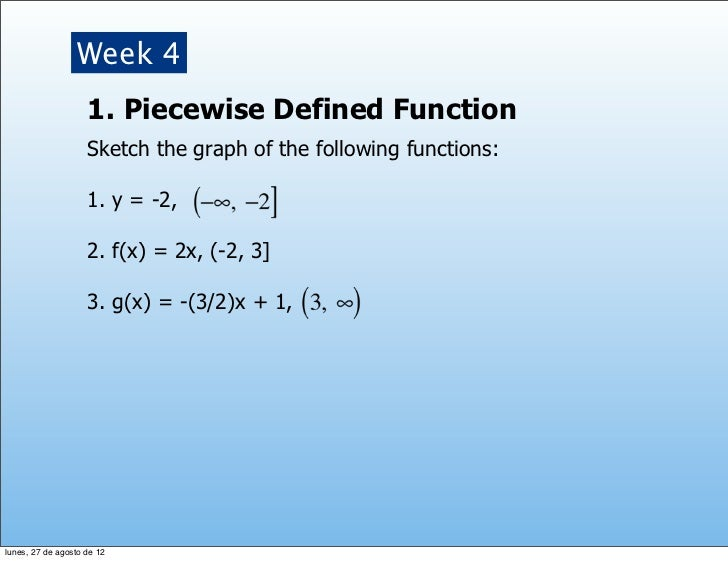 Week 4                    1. Piecewise Defined Function                    Sketch the graph of the following functions:   ...