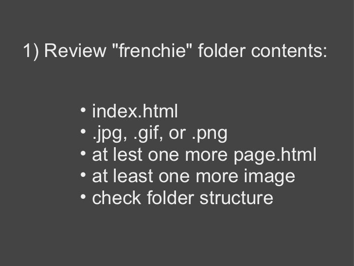 "1) Review ""frenchie"" folder contents: <ul><ul><li>index.html </li></ul></ul><ul><ul><li>.jpg, .gif, or .png </li..."