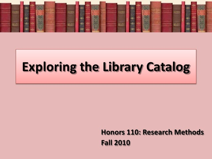 Exploring the Library Catalog<br />Honors 110: Research Methods<br />Fall 2010<br />