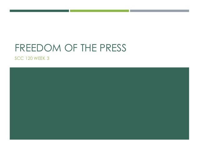 FREEDOM OF THE PRESS  SCC 120 WEEK 3