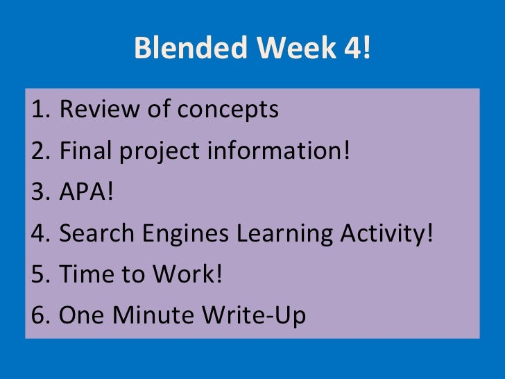 Blended Week 4! <ul><li>Review of concepts </li></ul><ul><li>Final project information! </li></ul><ul><li>APA! </li></ul><...