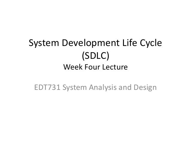 System Development Life Cycle           (SDLC)        Week Four Lecture EDT731 System Analysis and Design