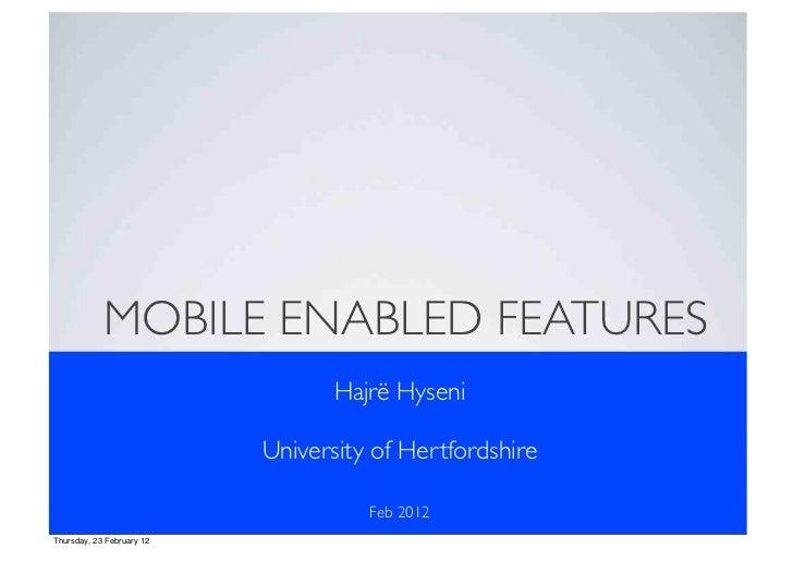 MOBILE ENABLED FEATURES                                  Hajrë Hyseni                           University of Hertfordshir...
