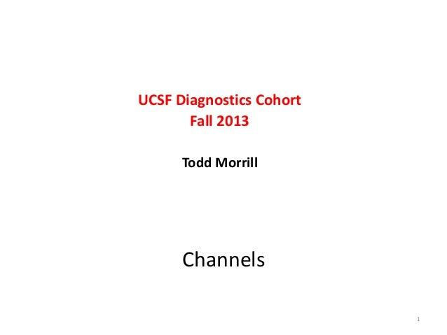 UCSF Diagnostics Cohort Fall 2013 Todd Morrill  Channels 1
