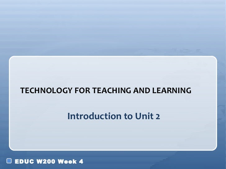 Introduction to Unit 2 <ul><li>TECHNOLOGY FOR TEACHING AND LEARNING </li></ul>