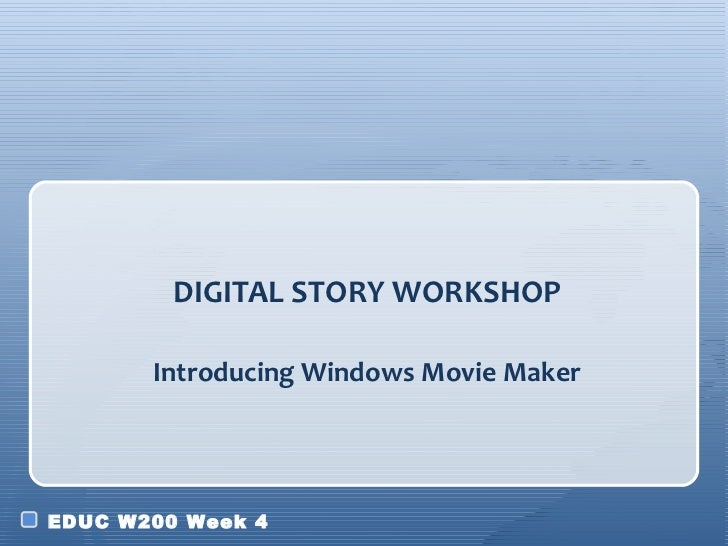 Introducing Windows Movie Maker <ul><li>DIGITAL STORY WORKSHOP </li></ul>