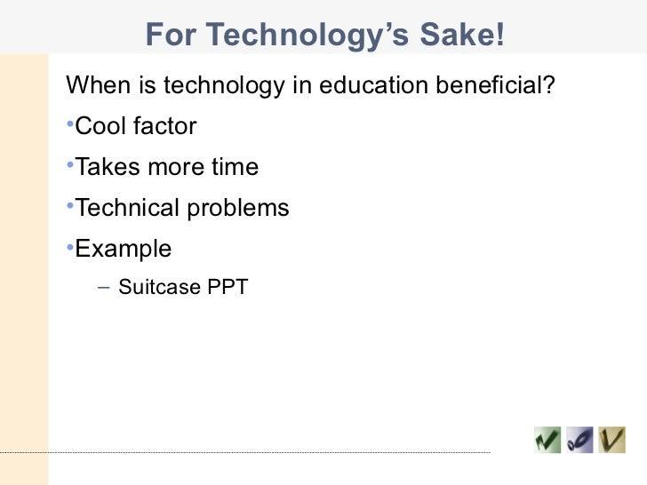 For Technology's Sake! <ul><li>When is technology in education beneficial? </li></ul><ul><li>Cool factor </li></ul><ul><li...