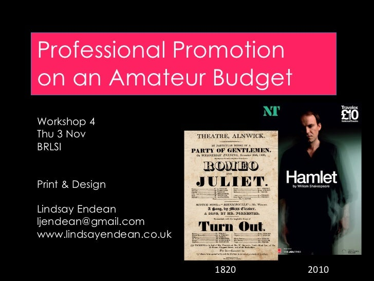 Professional Promotion on an Amateur Budget Workshop 4 Thu 3 Nov BRLSI Print & Design Lindsay Endean [email_address] www.l...