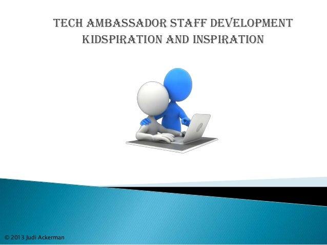 Tech Ambassador Staff Development Kidspiration and Inspiration © 2013 Judi Ackerman