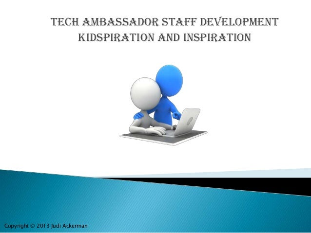 Tech Ambassador Staff Development Kidspiration and Inspiration Copyright © 2013 Judi Ackerman