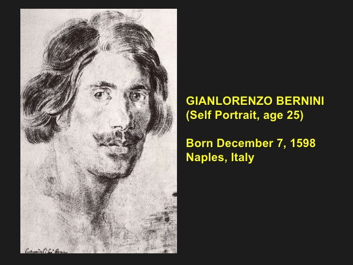 GIANLORENZO BERNINI (Self Portrait, age 25)  Born December 7, 1598  Naples, Italy