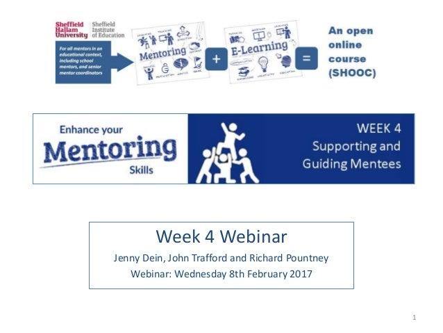 Week 4 Webinar Jenny Dein, John Trafford and Richard Pountney Webinar: Wednesday 8th February 2017 1