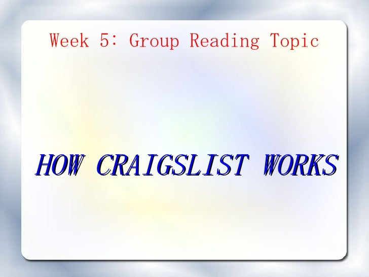 Week 5: Group Reading Topic     HOW CRAIGSLIST WORKS