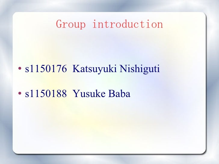 Group introduction   ●   s1150176 Katsuyuki Nishiguti  ●   s1150188 Yusuke Baba
