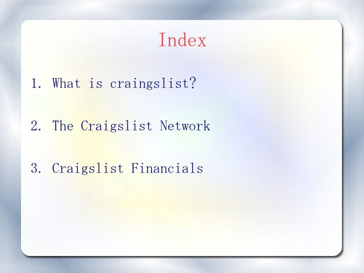 Index  1. What is craingslist?  2. The Craigslist Network  3. Craigslist Financials