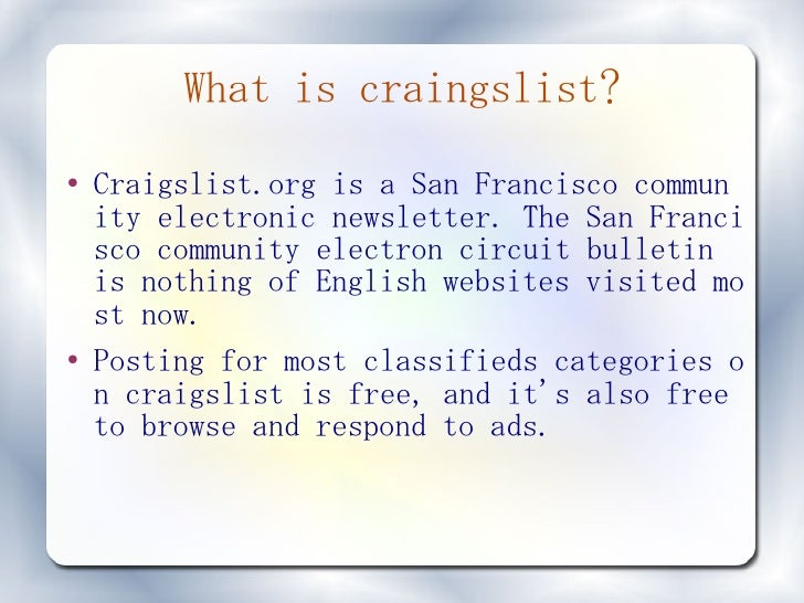 What is craingslist? ●   Craigslist.org is a San Francisco commun     ity electronic newsletter. The San Franci     sco co...