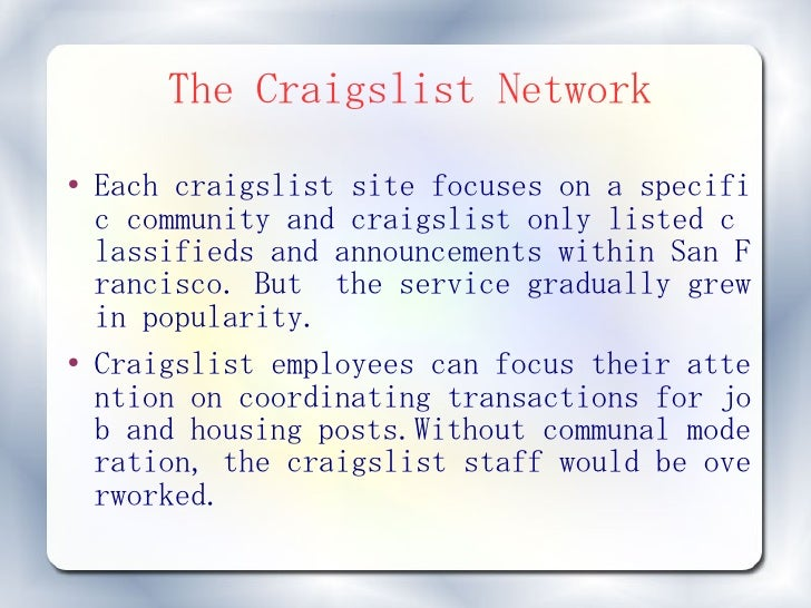 The Craigslist Network ●   Each craigslist site focuses on a specifi     c community and craigslist only listed c     lass...