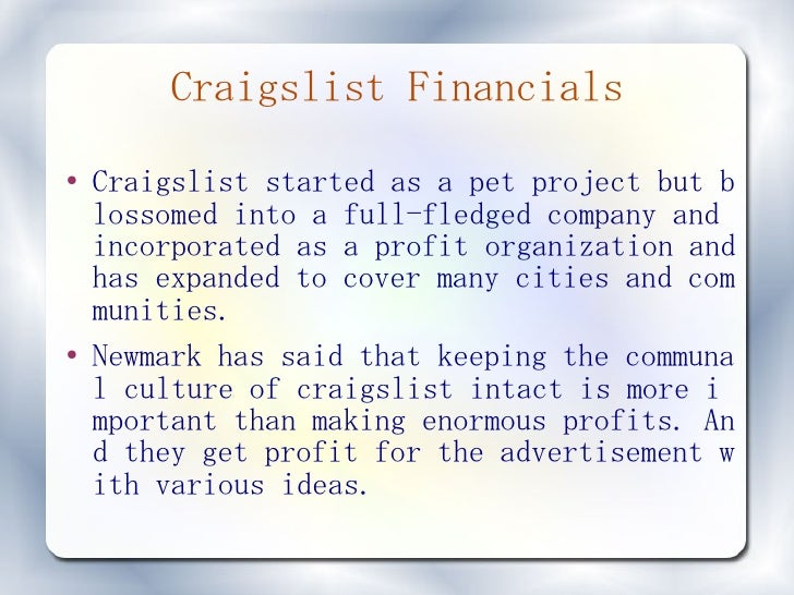 Craigslist Financials ●   Craigslist started as a pet project but b     lossomed into a full-fledged company and     incor...