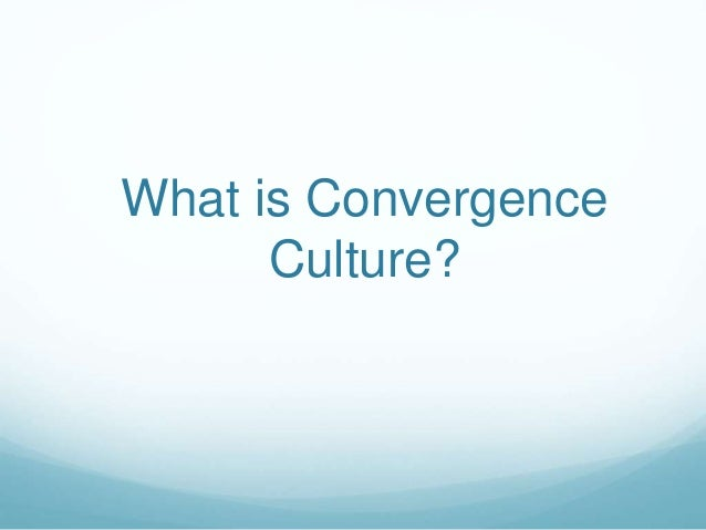 What is Convergence Culture?
