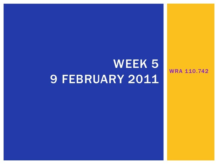 WRA 110.742<br />Week 5 9 February 2011<br />