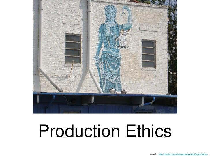 Production Ethics imageCC:  http://www.flickr.com/photos/aconaway/2815701226/sizes/l/
