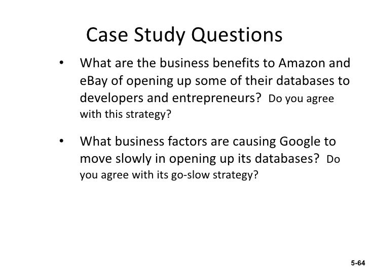 what business factors are causing google to move slowly in opening up its database What business factors are causing google to move slowly in opening up its database information systems real world ~ case amazon, ebay, and google: unlocking and sharing business databases the meeting had dragged on for more than an hour that rainy day in seattle, and jeff bezos had heard enough.