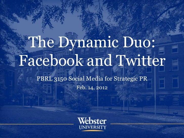 The Dynamic Duo:Facebook and Twitter  PBRL 3150 Social Media for Strategic PR               Feb. 14, 2012