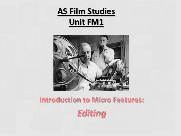 AS Film Studies        Unit FM1Introduction to Micro Features:           Editing