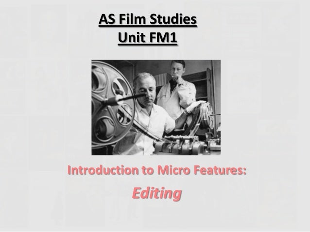 AS Film Studies Unit FM1 Introduction to Micro Features: Editing