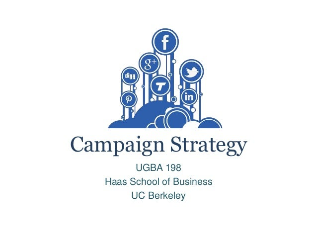 Campaign Strategy UGBA 198 Haas School of Business UC Berkeley