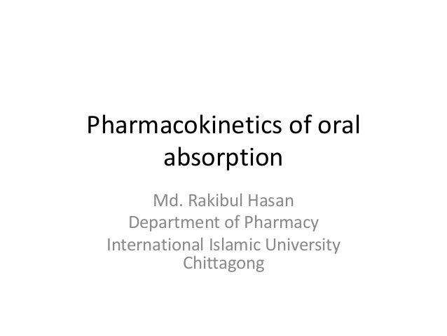 Pharmacokinetics of oral absorption Md. Rakibul Hasan Department of Pharmacy International Islamic University Chittagong